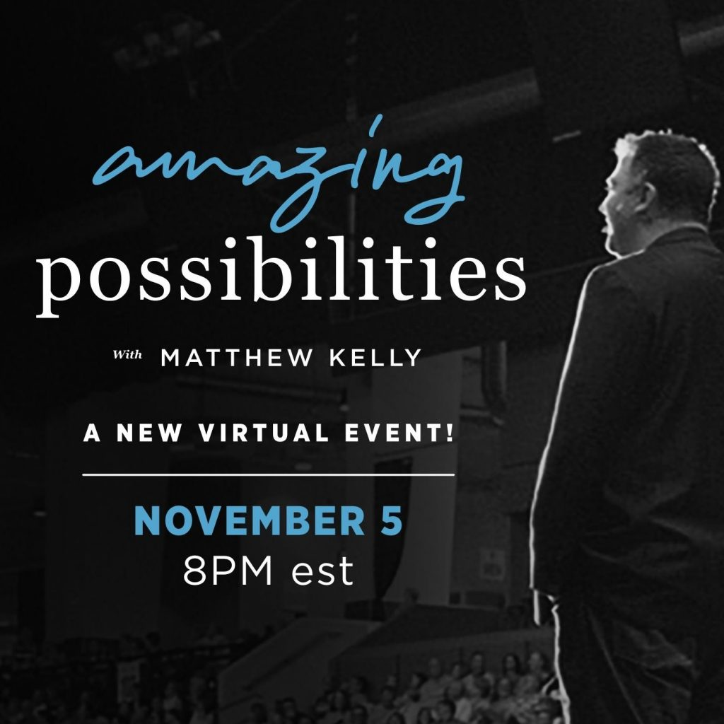 Amazing Possibilities with Matthew Kelly. . .A New Virtual Event! November 5 at 8 PM est